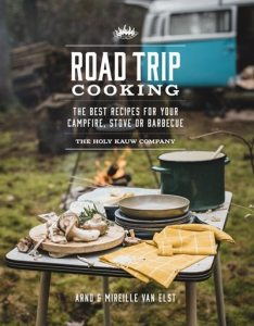 Road Trip Cooking: The Best Recipes for Your Campfire, Stove or Barbecue by Arno & Mireille van Elst.