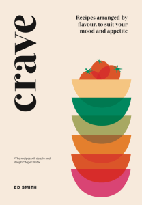 Crave: Recipes Arranged by Flavour, to Suit Your Mood and Appetite by Ed Smith.