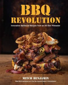 BBQ Revolution: Innovative Barbecue Recipes from an All-Star Pitmaster by Mitch Benjamin.