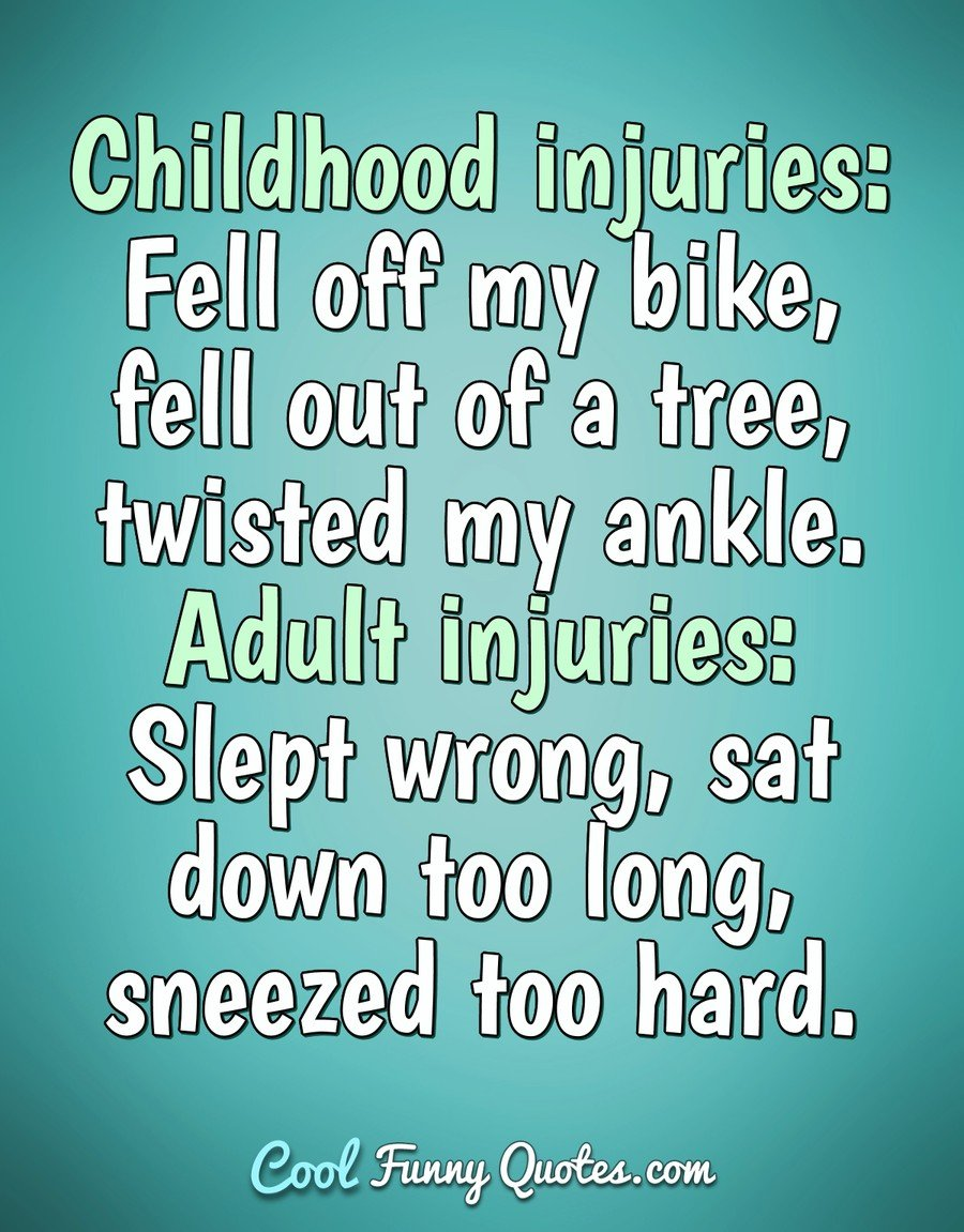 Funny Adult Quotes : funny, adult, quotes, Childhood, Injuries:, Bike,, Tree,, Twisted, Ankle....