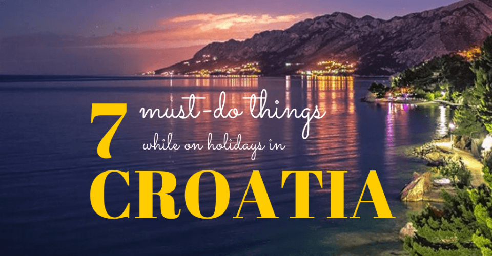 7-MUST-SEE-THINGS-TO-DO-WHILE-ON-HOLIADYS-IN-CROATIA-960x500