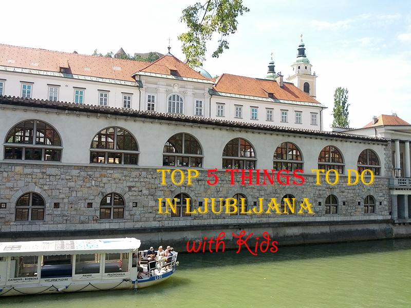 Top 5 Things to do in Ljubljana with Kids