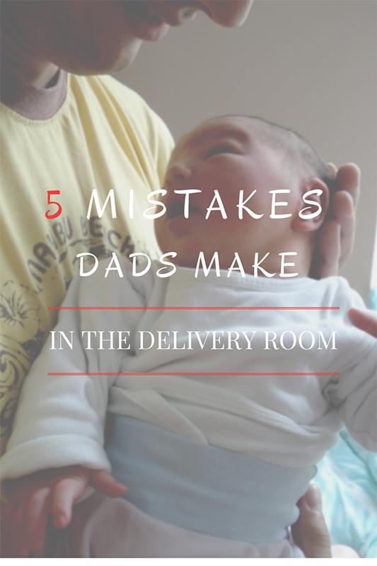 5 mistakes Dads do in the delivery room