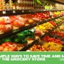 10 Simple Time And Money Saving Grocery Shopping Tips