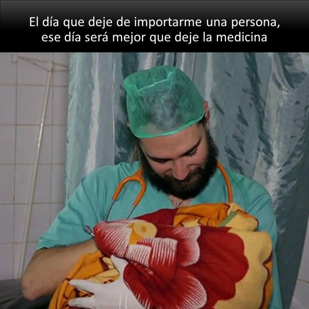 El día que deje de importarme una persona, ese día será mejor que deje la medicina