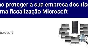 Como proteger a sua empresa da fiscalização Microsoft
