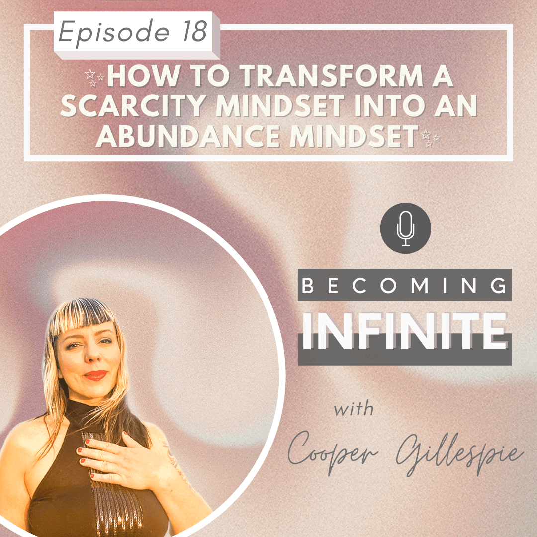✨018 – How to Transform a Scarcity Mindset into an Abundance Mindset✨ via @therealcoopergillespie