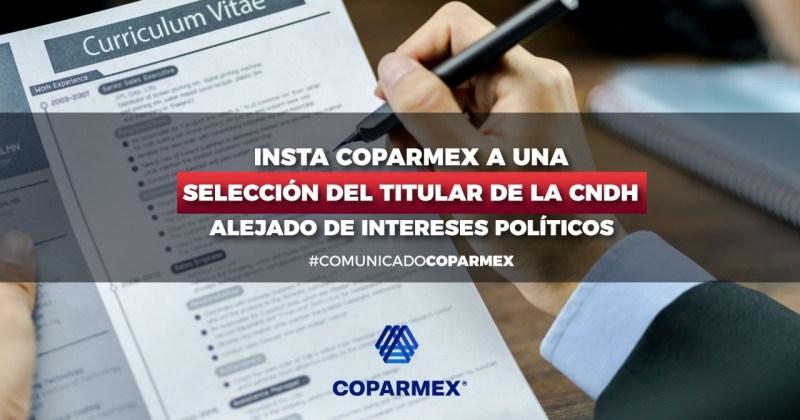 INSTA COPARMEX A UNA SELECCIÓN DEL TITULAR DE LA CNDH ALEJADO DE INTERESES POLÍTICOS