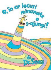 """""""O, în ce locuri minunate o s-ajungi!"""", de Dr. Seuss"""