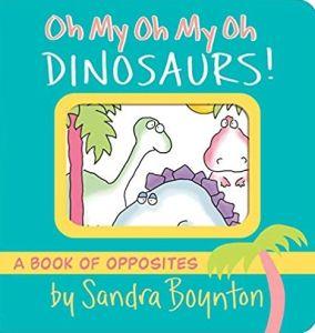 """Oh My Oh My Oh Dinosaurs!"", by Sandra Boynton"