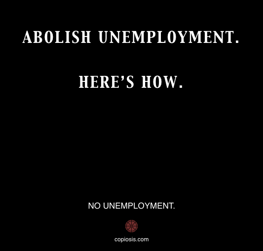 ABOLISH UNEMPLOYMENT .001