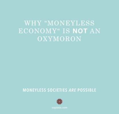 Moneyless societies are possible.001