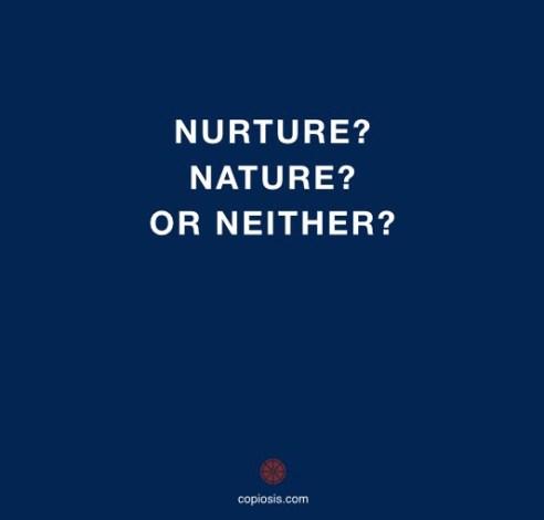 Nurture Nature Neither