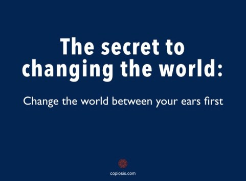 The secret to changing the world
