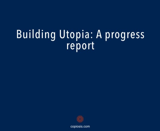 Building Utopia a progress report