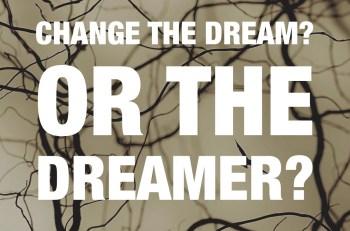 Dream or dreamer?