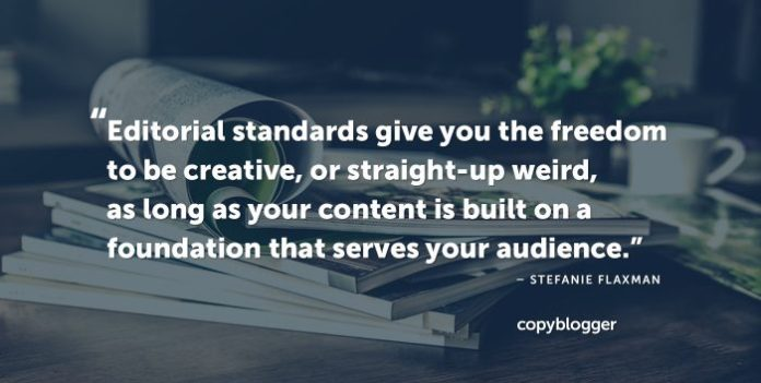 """Editorial standards give you the freedom to be creative, or straight-up weird, as long as your content is built on a foundation that serves your audience."" – Stefanie Flaxman"