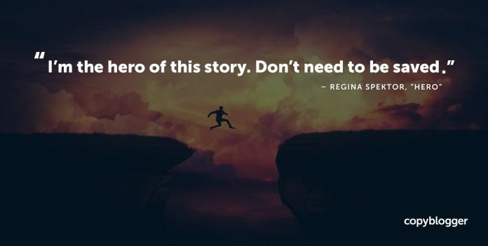 "I'm the hero of this story. Don't need to be saved. Regina Spektor, ""Hero"""