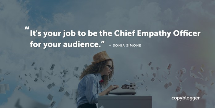 """""""It's your job to be the Chief Empathy Officer for your audience."""" – Sonia Simone"""