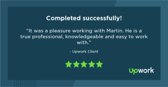 "Five-star Upwork review reading ""It was a pleasure working with Martin. He is a true professional, knowledgeable and easy to work with."""