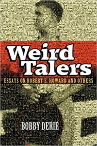 Weird Talers: Essays on Robert E. Howard and Other by Bobby Derie