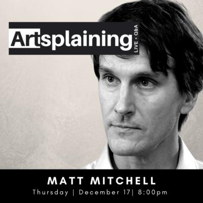 Artsplaining December Matt Mitchell