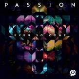 Passion - Even So Come