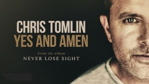 yes-and-amen-chris-tomlin