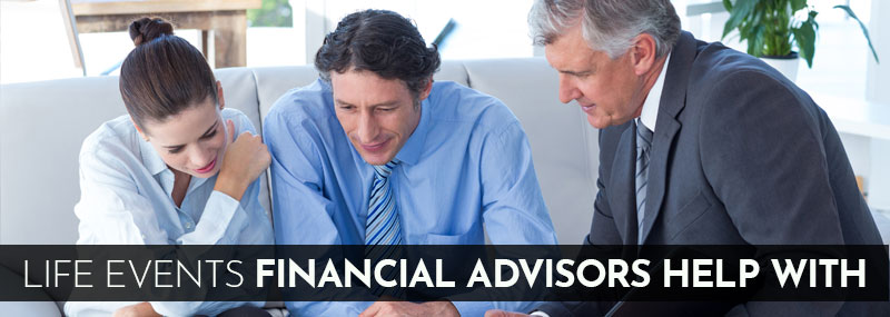 Life Events Financial Advisors Help with