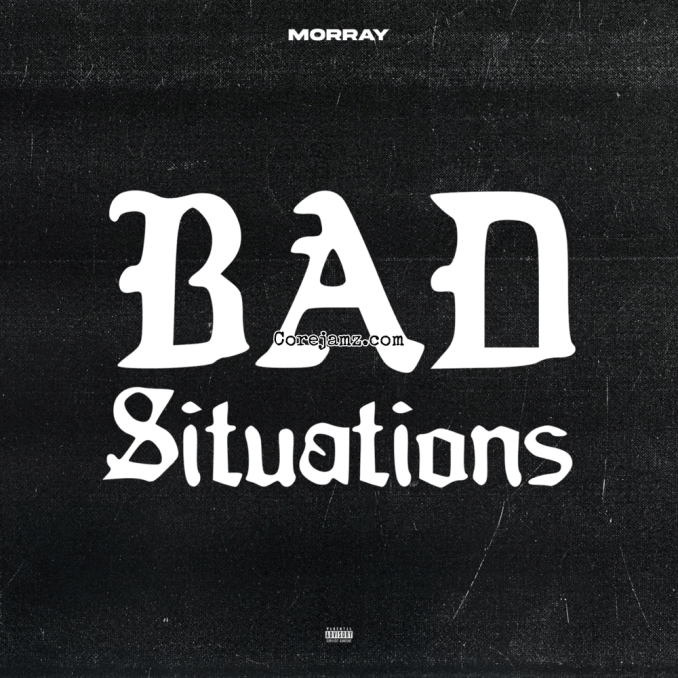 Morray Bad Situations Mp3 Download