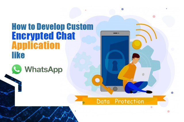 How to Develop Custom Encrypted Chat Application Like WhatsApp?