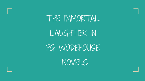 The immortal laughter in PG Wodehouse novels