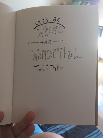 """Let's Be Weird And Wonderful Together"""