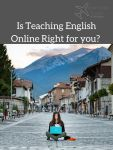 Is Teaching English Online Right for you_