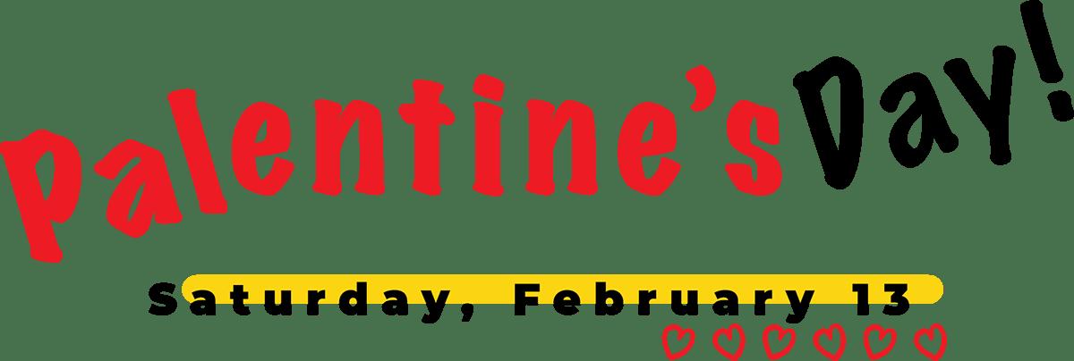 Palentine's Day Saturday February 13