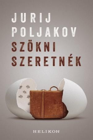 Jurij Poljakov: Szökni szeretnék