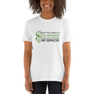 'Don't Tell People I'm Too Expensive If You Can't Afford My Services' Short-Sleeve Unisex T-Shirt (Gildan 64000)