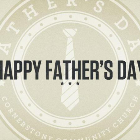 Happy Father's Day From Cornerstone Community Church