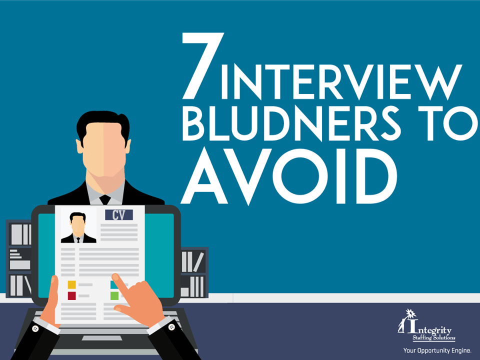7 Interview Blunders to Avoid – Integrity Staffing Solutions