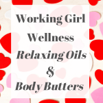 Working Girl Wellness – Relaxing Oils & Body Butters