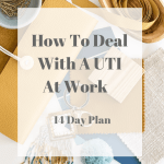 How To Deal With A UTI At Work - 14 Day Plan How to get rid of a UTI naturally using essential oil remedies and without antibiotics