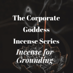 The Corporate Goddess Incense Series - Incense For Grounding