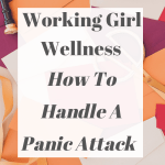 Working Girl Wellness – How To Handle A Panic Attack