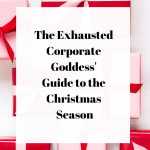The Exhausted Corporate Goddess' Guide To The Christmas Season