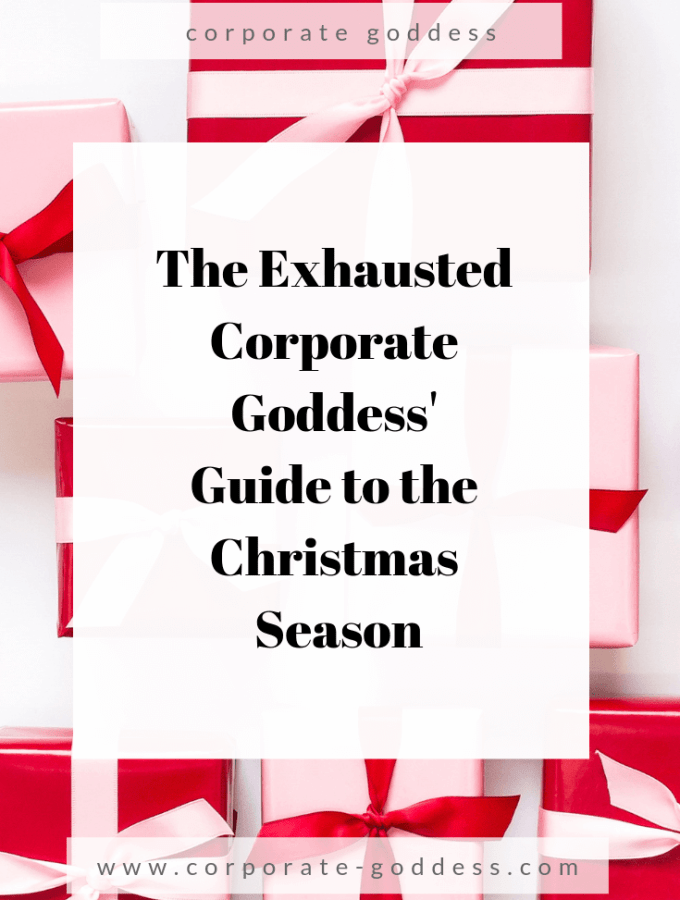 The Exhausted Corporate Goddess' Guide To The Christmas Season Unless you want to end up in a pool of puddle of tears, crying out of sheer exhaustion or having a screaming match with someone just because you are too exhausted to stop yourself follow this guide.