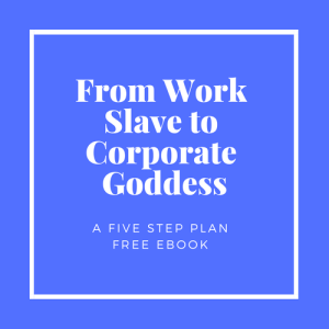 From Work Slave to Corporate Goddess Free Ebook