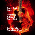Burn baby burn – rocking the joy of a good burn out
