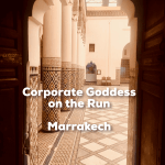 Corporate Goddess on the Run: Marrakech