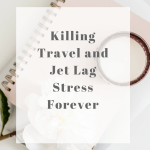 Killing Work Travel and Jet Lag Stress Forever