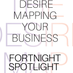 Fortnight Spotlight: Desire Mapping Your Business